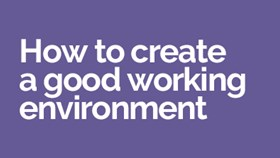 How to create a good working environment: create a great place to work