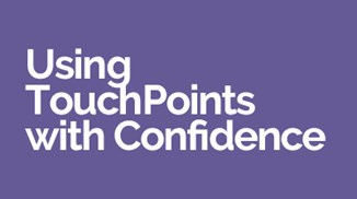 Using TouchPoints with Confidence