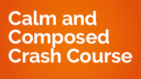 Calm and composed crash course